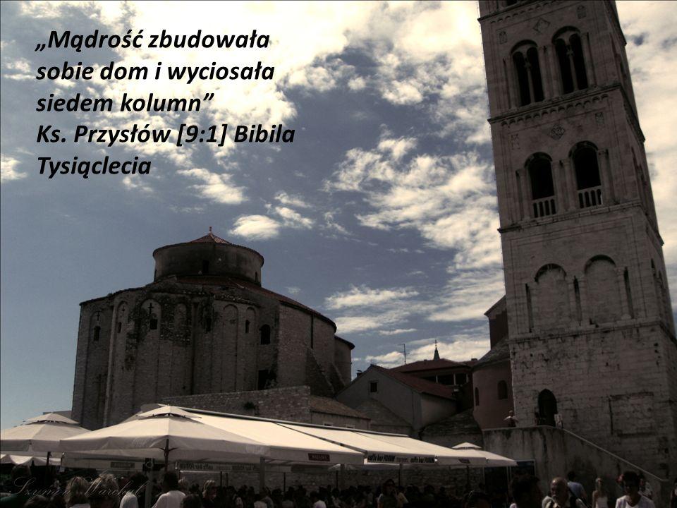 """""""Mądrość zbudowała sobie dom i wyciosała siedem kolumn Ks. Przysłów [9:1] Bibila Tysiąclecia"""
